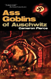 Ass Goblins Of Auschwitz by Cameron Pierce