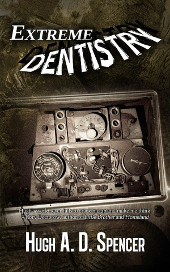 Extreme Dentistry by Hugh AD Spencer