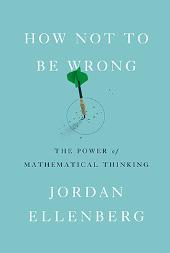 How Not To Be Wrong by Jordan Ellenberg