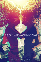 The Girl Who Would Be King by Kelly Thomson